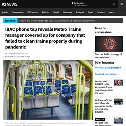 IBAC phone tap reveals Metro Trains manager covered up for company that failed to clean trains properly during pandemic - ABC News