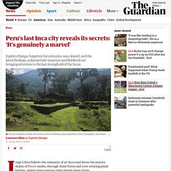 Peru's last Inca city reveals its secrets: 'It's genuinely a marvel'