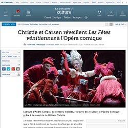 Christie et Carsen réveillent Les Fêtes vénitiennes à l'Opéra comique