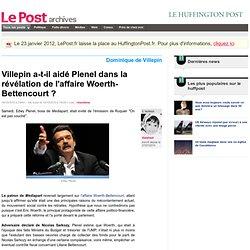 Villepin a-t-il aidé Plenel dans la révélation de l'affaire Woerth-Bettencourt ? - Galahad sur LePost.fr