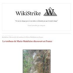 Révélation: Découverte du tombeau de Marie-Madeleine en France - Wikistrike
