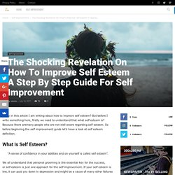 The Shocking Revelation On How To Improve Self Esteem A Step By Step Guide For Self Improvement