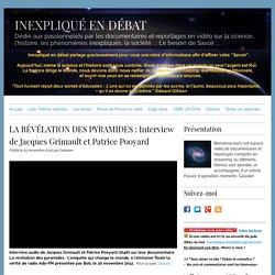 LA RÉVÉLATION DES PYRAMIDES : Interview de Jacques Grimault et Patrice Pooyard