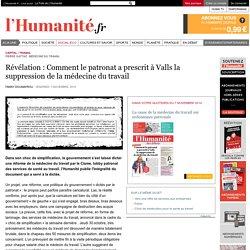 Révélation : Comment le patronat a prescrit à Valls la suppression de la médecine du travail
