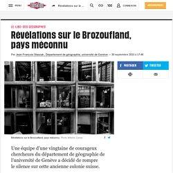 Révélations sur leBrozoufland, paysméconnu