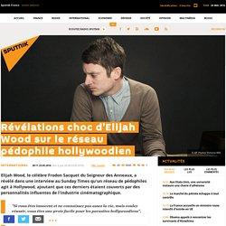 Révélations choc d'Elijah Wood sur le réseau pédophile hollywoodien