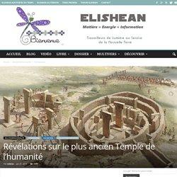 Révélations sur le plus ancien Temple de l'humanité