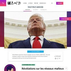 17 septembre 2020 - 14H45 Révélations sur les réseaux mafieux de Donald Trump