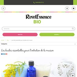 - Les huiles essentielles pour l'entretien de la maison