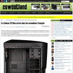 Le Zalman Z11 Neo arrive chez les revendeurs français