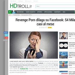 Revenge Porn dilaga su Facebook: 54 Mila casi al mese - HDtroll.it