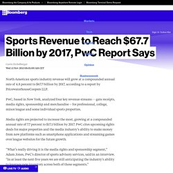 Sports Revenue to Reach $67.7 Billion by 2017, PwC Report Says - Bloomberg