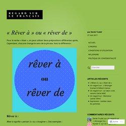 « Rêver à » ou « rêver de » – Regard sur le français
