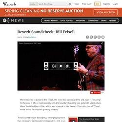 Reverb Soundcheck: Bill Frisell