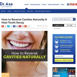 How to Naturally Reverse Cavities and Heal Tooth Decay