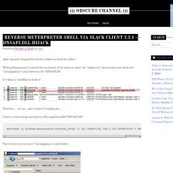 Reverse Meterpreter Shell via Slack Client 2.2.1 – DNSAPI.dll Hijack – ((( obscure channel )))