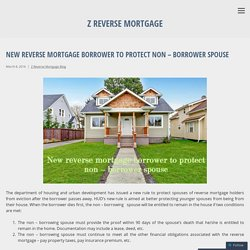 New Reverse Mortgage Borrower to Protect Non – Borrower Spouse