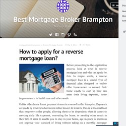 How to apply for a reverse mortgage loan? – Best Mortgage Broker Brampton