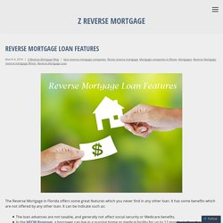 Reverse Mortgage Loan Features - Z Reverse Mortgage
