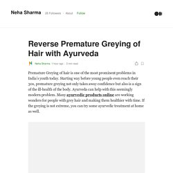 Reverse Premature Greying of Hair with Ayurveda