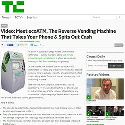 Video: Meet ecoATM, The Reverse Vending Machine That Takes Your Phone & Spits Out Cash