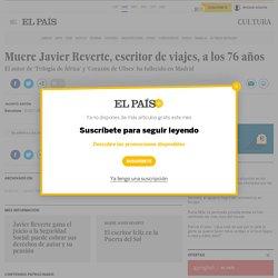 Muere Javier Reverte, escritor de viajes, a los 76 años