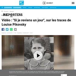 """Reporters - Vidéo: """"Si je reviens un jour"""", sur les traces de Louise Pikovsky"""