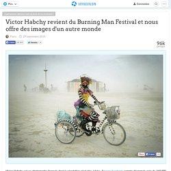 Victor Habchy revient du Burning Man Festival et...