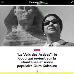 """""""La Voix des Arabes"""" : le docu qui revient sur la chanteuse et icône populaire Oum Kalsoum"""