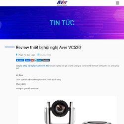 Review về thiết bị Aver VC520 - Hội nghị truyền hình AVer