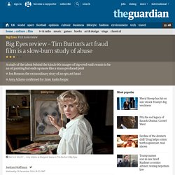 2014/11 [guardian] Big Eyes review – Tim Burton's art fraud film is a slow-burn study of abuse