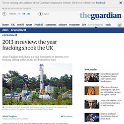 2013 in review: the year fracking shook the world | Environment