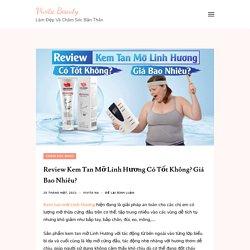 Review Kem Tan Mỡ Linh Hương Có Tốt Không? Giá Bao Nhiêu?
