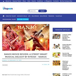 Banjo Movie Review: A Street Smart Musical Delight by Riteish - Nargis