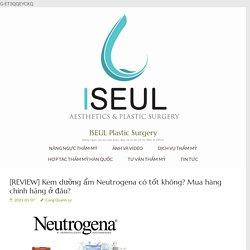 [REVIEW] Kem dưỡng ẩm Neutrogena có tốt không? Mua hàng chính hãng ở đâu?