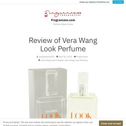 Review of Vera Wang Look Perfume – Fragrancess.com