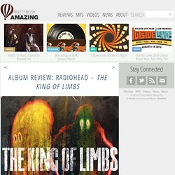 ALBUM REVIEW: Radiohead – The King of Limbs at PMA | Pretty Much Amazing