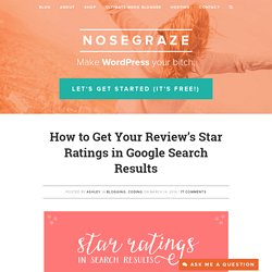 How to Get Your Review's Star Ratings in Google Search Results - Nose Graze