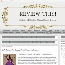 Review This!: Let's Review The 'Happy' Part of Happy Halloween