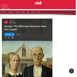 Review: The Whitney's Museum New Fun Couple