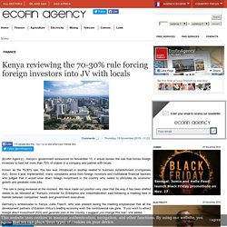 Kenya reviewing the 70-30% rule forcing foreign investors into JV with locals - Ecofin Agency