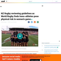NZ Rugby reviewing guidelines as World Rugby finds trans-athletes pose physical risk in women's game