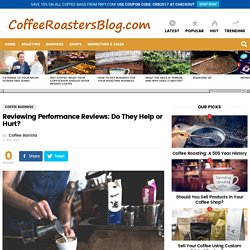 Reviewing Performance Reviews: Do They Help or Hurt? » Coffee Roasters Blog