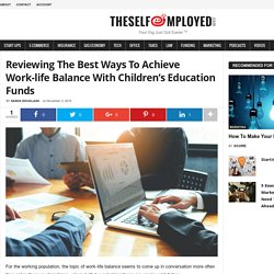 Reviewing the best ways to achieve work-life balance with Children's Education Funds - TheSelfEmployed.com