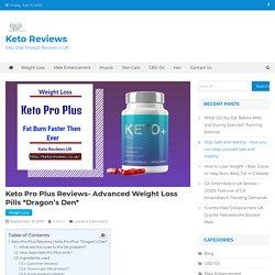Keto Pro Plus Reviews- Advanced Weight Loss Pills *Dragon's Den*