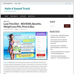 Luxe Trim Diet – REVIEWS, Benefits, Weight Loss Pills, Price & Buy