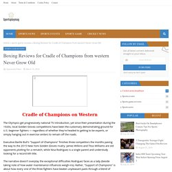 Boxing Reviews for Cradle of Champions from western Never Grow Old