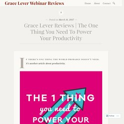 The One Thing You Need To Power Your Productivity – Grace Lever Webinar Reviews