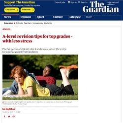 A-level revision tips for top grades – with less stress