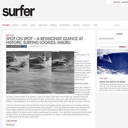 SPOT ON SPOT – A Revisionist Glance at Historic Surfing Locales: Malibu